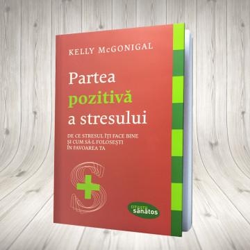 Partea pozitivă a stresului. De ce stresul îţi face bine şi cum să-l foloseşti în favoarea ta